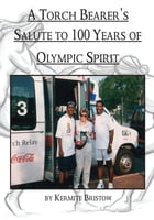 A Torch Bearer's Salute to 100 Years of Olympic Spirit by Kermite Bristow