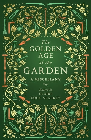 The Golden Age of the Garden A Miscellany