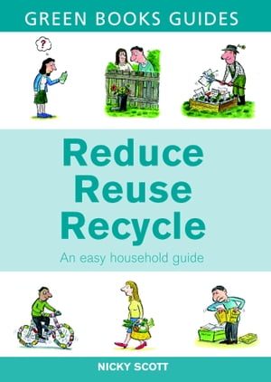 Reduce,  Reuse,  Recycle An Easy Household Guide