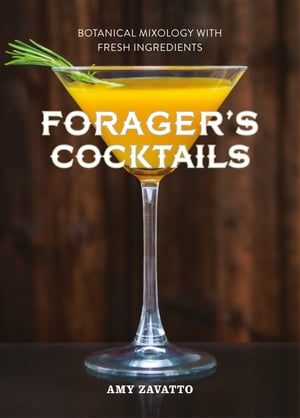 Forager?s Cocktails: Botanical Mixology with Fresh Ingredients