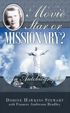 Movie Star or Missionary?: An Autobiography by Dorine Stewart