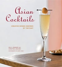 Asian Cocktails: Creative Drinks Inspired by the East