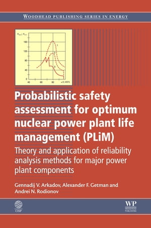 Probabilistic Safety Assessment for Optimum Nuclear Power Plant Life Management (PLiM) Theory and Application of Reliability Analysis Methods for Majo