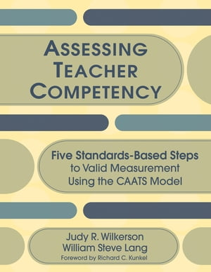 Assessing Teacher Competency Five Standards-Based Steps to Valid Measurement Using the CAATS Model