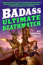Badass: Ultimate Deathmatch: Skull-Crushing True Stories of the Most Hardcore Duels, Showdowns…