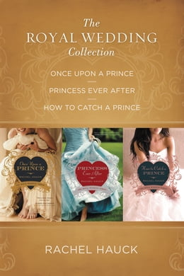 Book The Royal Wedding Collection: Once Upon A Prince, Princess Ever After, How to Catch a Prince by Rachel Hauck