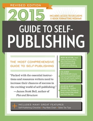 2015 Guide to Self-Publishing,  Revised Edition The Most Comprehensive Guide to Self-Publishing