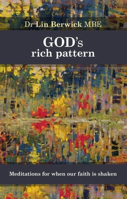 Book God's Rich Pattern: Meditations for when our faith is shaken by Lin Berwick