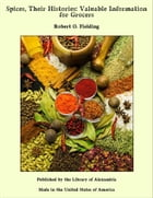 Spices, Their Histories: Valuable Information for Grocers by Robert O. Fielding