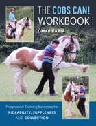 Cobs Can! Workbook: Progressive Training Exercises for Rideability, Suppleness and Collection by Omar Rabia