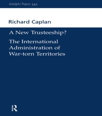 A New Trusteeship?: The International Administration of War-torn Territories