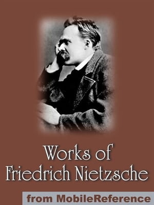 Works Of Friedrich Wilhelm Nietzsche: Including The Birth Of Tragedy,  On Truth And Lies In A Nonmoral Sense,  The Untimely Meditations,  Human,  All Too