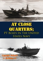 At Close Quarters; PT Boats In The United States Navy [Illustrated Edition] by Captain Robert J. Bulkley Jr.