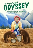 A Puget Sound Odyssey: Growing Up in Rural Washington During The Depression by Daymond R. Speece