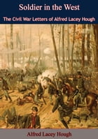 Soldier in the West: The Civil War Letters of Alfred Lacey Hough by Alfred Lacey Hough