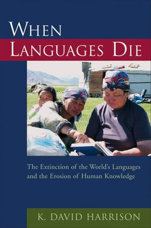 When Languages Die The Extinction of the World's Languages and the Erosion of Human Knowledge