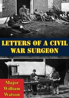 Letters Of A Civil War Surgeon by Major William Watson