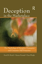 Deception In The Marketplace: The Psychology of Deceptive Persuasion and Consumer Self-Protection