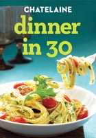 Dinner in 30: 189 Fast Fresh Recipes