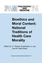 Bioethics and Moral Content: National Traditions of Health Care Morality: Papers dedicated in…