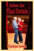 Before the Final Curtain by Charmaine Gordon
