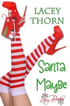 Santa Maybe by Lacey Thorn