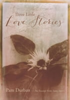 Three Little Love Stories: An Excerpt from Soon: Stories