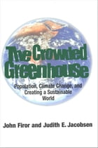 The Crowded Greenhouse: Population, Climate Change, and Creating a Sustainable World by Mr. John Firor