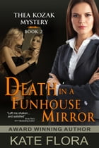 Death in a Funhouse Mirror (The Thea Kozak Mystery Series, Book 2) by Kate Flora
