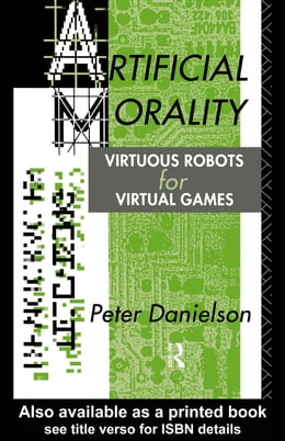 Book Artificial Morality: Virtuous Robots for Virtual Games by Danielson, Peter