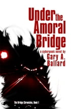 Under the Amoral Bridge by Gary Ballard