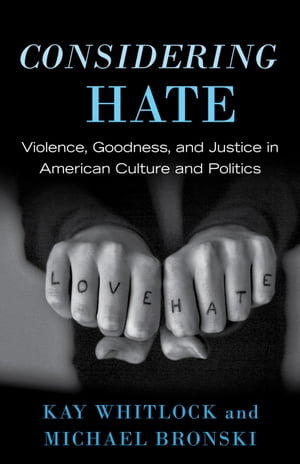 Considering Hate Violence,  Goodness,  and Justice in American Culture and Politics