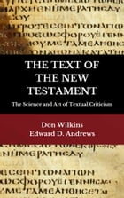THE TEXT OF THE NEW TESTAMENT: The Science and Art of Textual Criticism by Edward D. Andrews