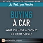 Buying a Car: What You Need to Know to Be Smart About It by Liz Weston