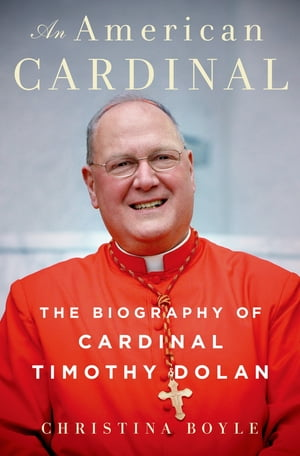 An American Cardinal The Biography of Cardinal Timothy Dolan