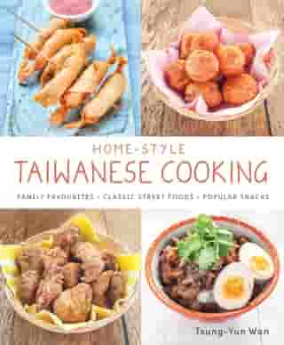 Home-style Taiwanese Cooking: Family Favourites ● Classic Street Foods ● Popular Snacks by Tsung-Yun Wan