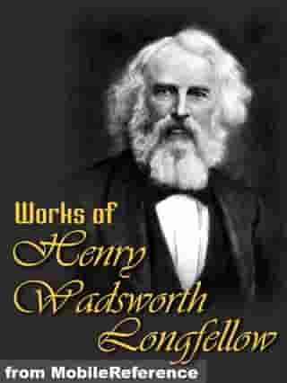 Works Of Henry Wadsworth Longfellow: (100+ Works) Includes The Song Of Hiawatha, Evangeline, Translation Of Dante's The Divine Comedy, And More. (Mobi Collected Works) by Henry Wadsworth Longfellow