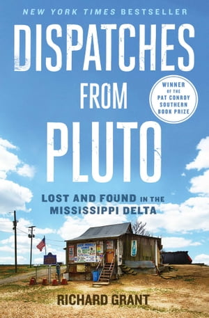 Dispatches from Pluto Lost and Found in the Mississippi Delta