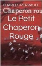 Le Petit Chaperon Rouge by Charles Perrault