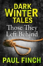 Those They Left Behind (Dark Winter Tales) by Paul Finch