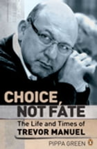 Choice Not Fate The Life and Times of Trevor Manuel by Pippa Green