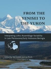 From the Yenisei to the Yukon: Interpreting Lithic Assemblage Variability in Late Pleistocene/Early…