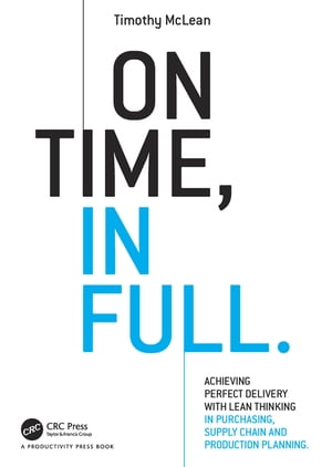 On Time, In Full Achieving Perfect Delivery with Lean Thinking in Purchasing, Supply Chain, and Production Planning
