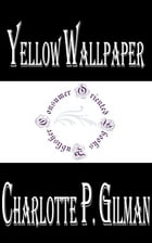 Yellow Wallpaper by Charlotte Perkins Gilman