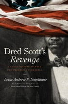 Dred Scott's Revenge: A Legal History of Race and Freedom in America by Andrew P. Napolitano