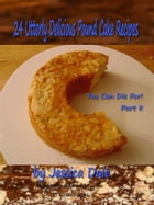 24 Utterly Delicious Pound Cake Recipes You Can Die For Part II by Editorial Team Of MPowerUniversity.com