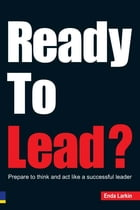 Ready To Lead?: Prepare to think and act like a successful leader by Mr Enda Larkin