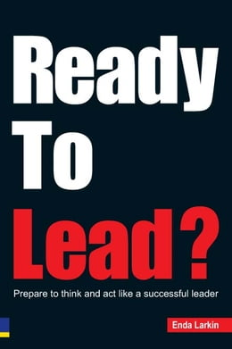 Book Ready To Lead?: Prepare to think and act like a successful leader by Mr Enda Larkin