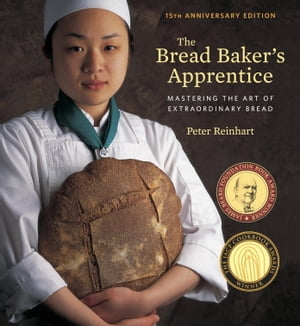 The Bread Baker's Apprentice, 15th Anniversary Edition: Mastering the Art of Extraordinary Bread [A Baking Book] by Peter Reinhart