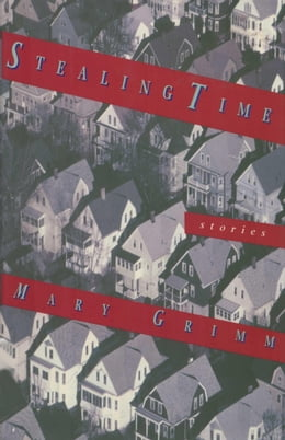 Book Stealing Time: Stories by Mary Grimm
